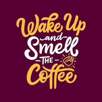 Coffee Quote  Wake Up and Smell The Coffee