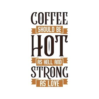 コーヒーは地獄のように熱く、愛のように強いはずです、コーヒーはレタリングを引用します