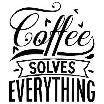 커피는 모든 따옴표 그림을 해결합니다 프리미엄 벡터 디자인