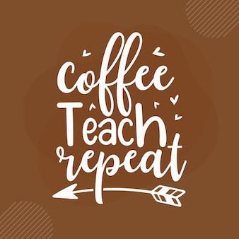 Coffee teach repeat дизайн цитат из кофе premium векторы