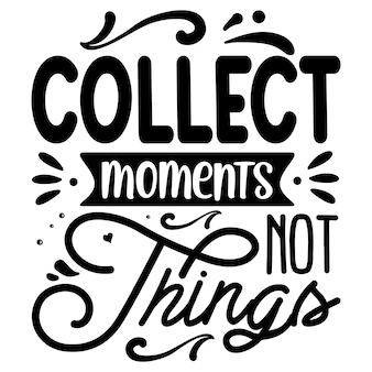 Collect moments not things typography premium vector tshirt design quote template