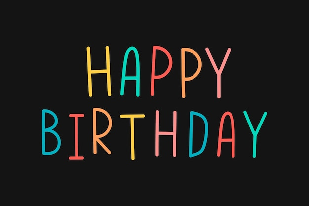 Colorful happy birthday typography on a black background