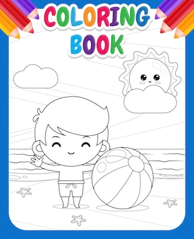 Coloring book for kids happy cute boy with beach ball
