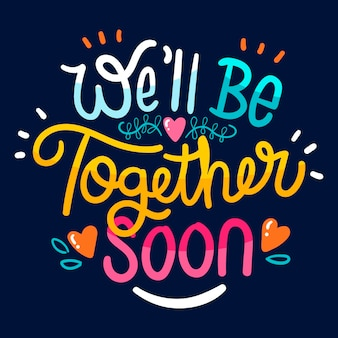 Colourful we will be together soon lettering