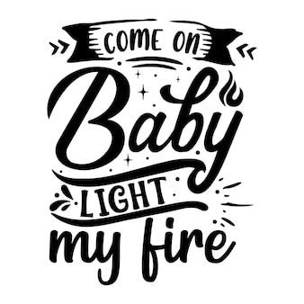 赤ちゃんの光に来て私の火タイポグラフィプレミアムベクトルtシャツデザイン見積もりテンプレート
