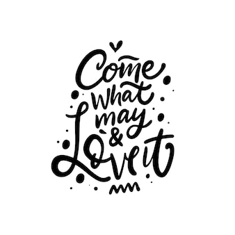 Come that may and love it hand drawn motivational text black color lettering phrase vector illustration