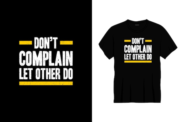Don't complain let other do typography t-shirt design