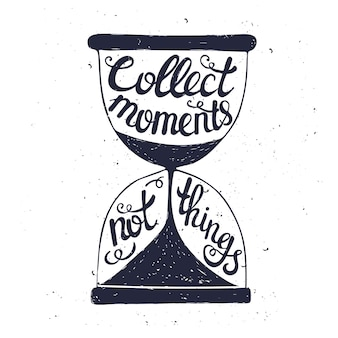 Conceptual handwritten phrase collect moments not things