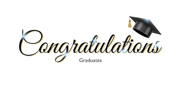 Congratulations sign for graduation with graduate university or college black cap