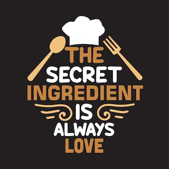Cooking quote and saying. the secret ingredient is always love. lettering