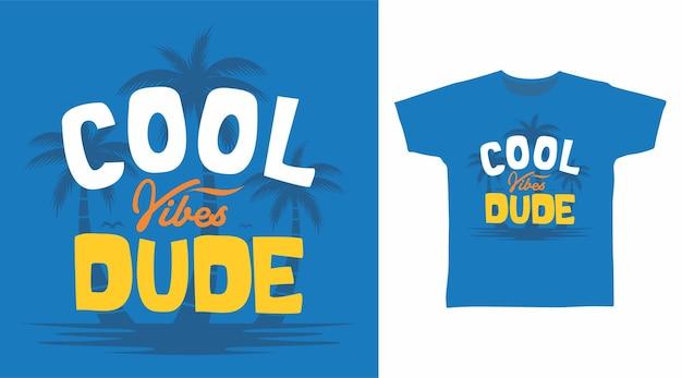 Cool vibes dude tshirt design
