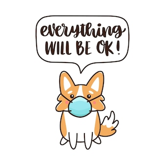 Corgi dog in medical mask and handdrawing inscription everything will be ok