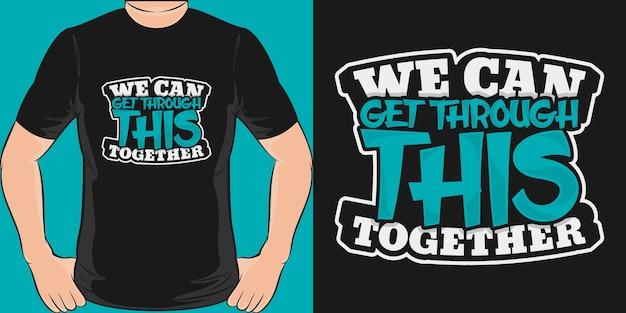 私たちは一緒にこれを乗り越えることができます。ユニークでトレンディなcovid-19 tシャツデザイン。