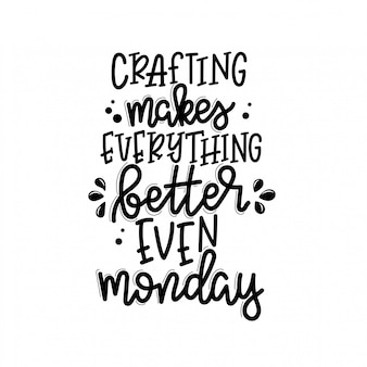 Crafting  lettering, motivational quote for handicraft market. humorous quote for a person whose hobby is hand made.