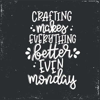 工芸は月曜日のレタリング、動機付けの引用でさえすべてをより良くします