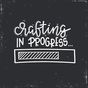Crafting in progress  lettering, motivational quote
