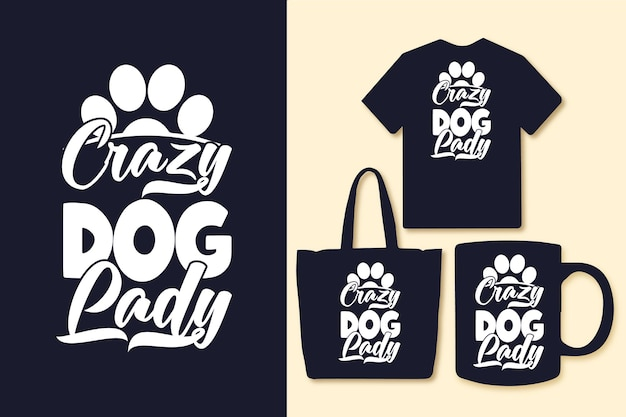 Crazy dog lady typography quotes tshirt and merchandise
