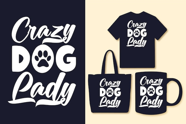 Crazy dog lady typography quotes tshirts and merchandise