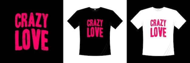 クレイジーラブタイポグラフィtシャツのデザイン。愛、ロマンチックなtシャツ。