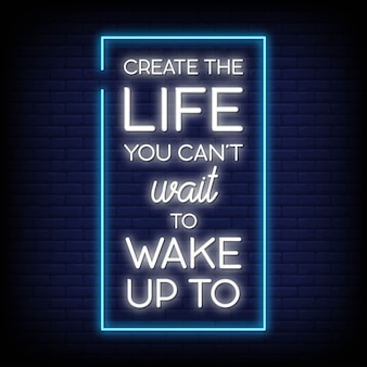 Create the life you can't wait to wake up to neon signs style text vector