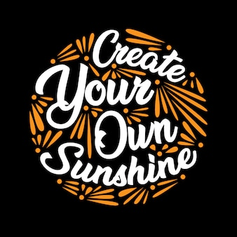 Create you own sunshine.