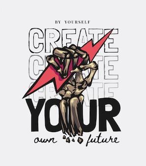 Create your future slogan with skeleton hand holding thunderbolt illustration
