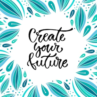 Create your future. Vector inspirational calligraphy. Modern print and t-shirt design
