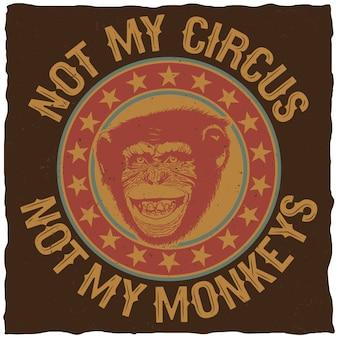 내 서커스가 아니라 티셔츠에 대한 내 원숭이가 아닌 따옴표가있는 창조적 인 다채로운 포스터