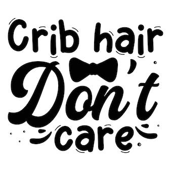 Детская кроватка для волос не ухаживает цитаты иллюстрация premium vector design