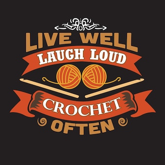 Crochet quote and sayingabout live well laugh loud crochet often