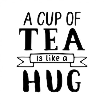 Cup of tea is like a hug