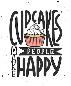 Cupcakes make people happy. handwritten lettering.