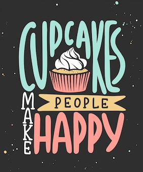 Cupcakes make people happy.