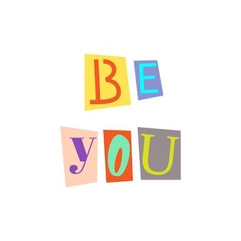 문자를 잘라내고 여러 가지 빛깔의 abc 알파벳을 콜라주하세요. be you
