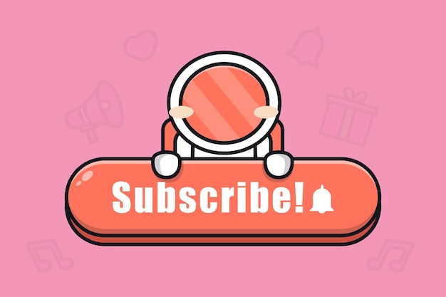Cute astronaut with subscribe button