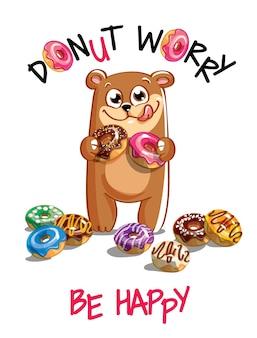 Милый мультфильм счастливый весело медведь с пончиками. открытка, открытка. не волнуйся, будь счастлив.
