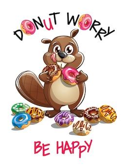 Милый мультфильм счастливый весело бобер с пончиками. открытка, открытка. не волнуйся, будь счастлив.