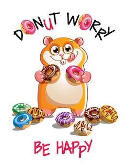 Милый мультфильм счастливый весело хомяк с пончиками. открытка, открытка. не волнуйся, будь счастлив.