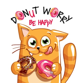 Cute cartoon happy fun kitty with donuts. greeting card, postcard. dont worry, be happy.