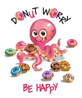 Милый мультфильм счастливый весело осьминог с пончиками. открытка, открытка. не волнуйся, будь счастлив.