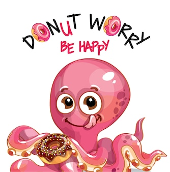 도넛과 귀여운 만화 행복 재미 문어. 인사말 카드, 엽서. 걱정하지 말고 행복하세요.