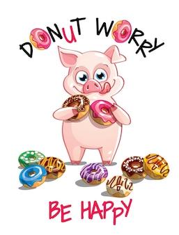 Милый мультфильм счастливый весело свинья с пончиками. открытка, открытка. не волнуйся, будь счастлив.
