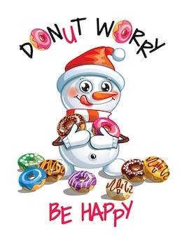 Милый мультфильм счастливый снеговик с пончиками. открытка, открытка. не волнуйся, будь счастлив.