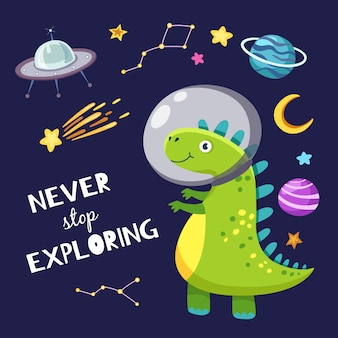 Cute dino in outer space. baby dinosaur traveling in space. never stop exploring slogan.