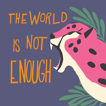 Cute exotic wild big cat pink cheetah roaring on purple background with hand lettering message the world is not enough. flat illustration