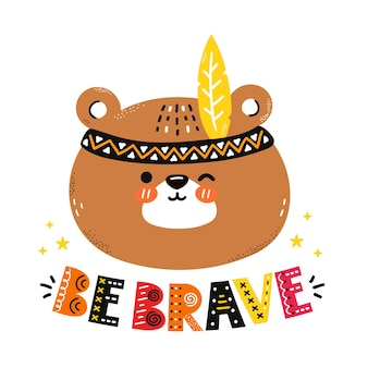 Cute funny bear, be brave quote