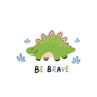 Cute green dinosaur with blue plants around and be brave text illustration
