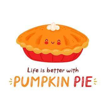 Милый счастливый смешной тыквенный пирог. изолированные на белом фоне. мультипликационный персонаж рисованной стиль иллюстрации. с тыквенным пирогом жизнь лучше