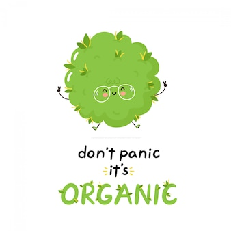 Cute happy weed bud. don't panic it's organic. isolated. vector cartoon character illustration