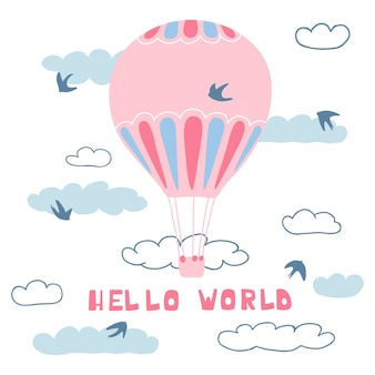 Cute poster with air balloons, clouds, birds and handwritten lettering hello world.